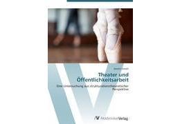 9783639409239 - Kerstin Grosch: Theater und Öffentlichkeitsarbeit (Taschenbuch, EAN 9783639409239) - Buch