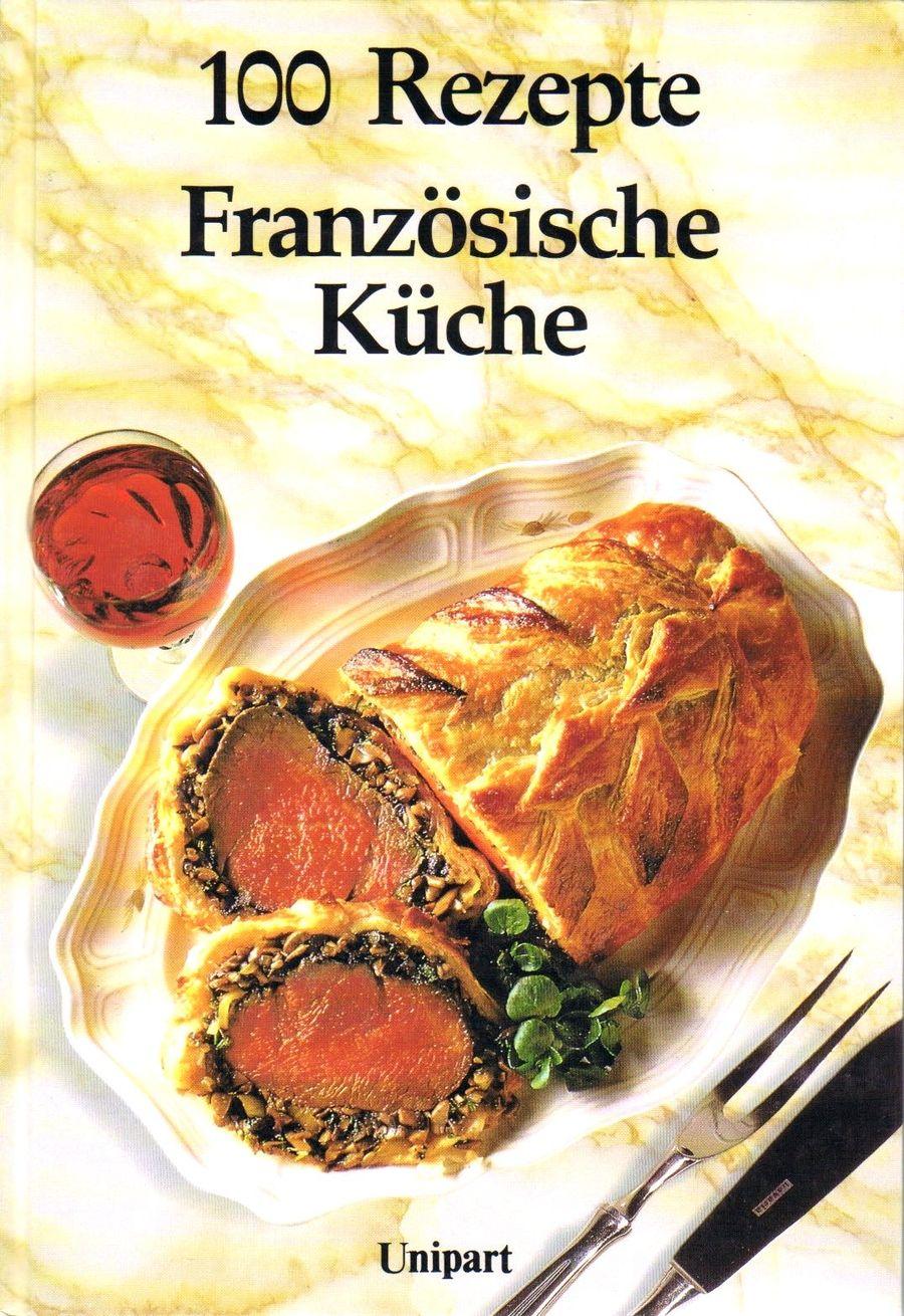 Newman, Rhona : 100 Rezepte : Französische Küche zu kaufen ...