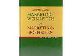 Marketingweisheiten und marketingbosheiten